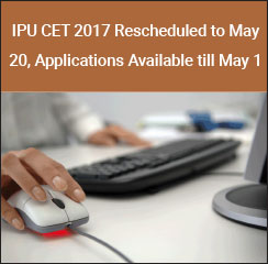 IPU CET 2017 Rescheduled to May 20, Applications Available till May 1