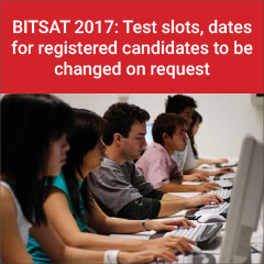BITSAT 2017: Test slots, dates for registered candidates to be changed on request