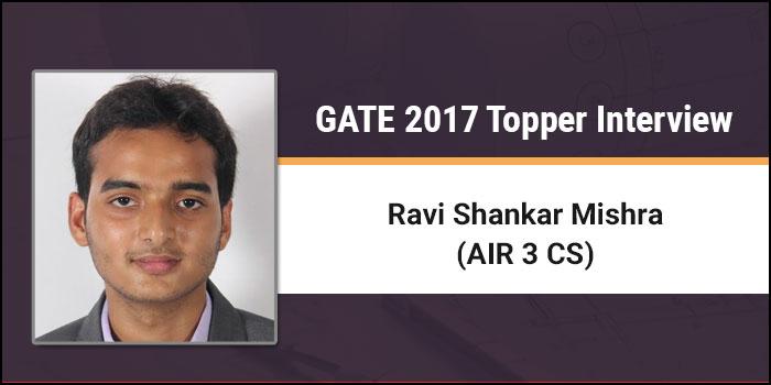 GATE 2017 Topper Interview Ravi Shankar Mishra (AIR 3 CS) - Start Early! Keep Targets! Succeed!