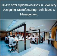 IIGJ to offer diploma courses in Jewellery Designing, Manufacturing Techniques & Management