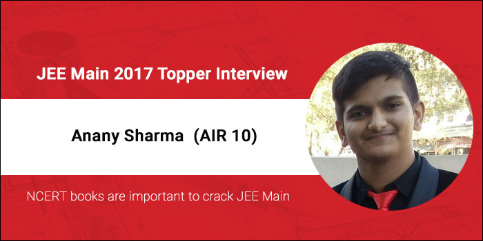 "JEE Main 2017 Topper Interview - Anany Sharma (AIR 10) ""Stay focussed and success will follow"""