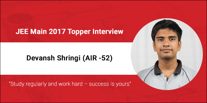 "JEE Main 2017 Topper Interview - Devansh Shringi (AIR 52) ""Study regularly and work hard - success is yours"""