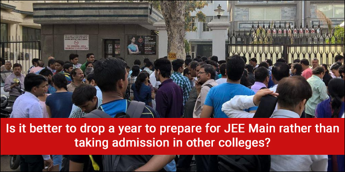 Is it better to drop a year to prepare for JEE Main rather than taking admission in other colleges?