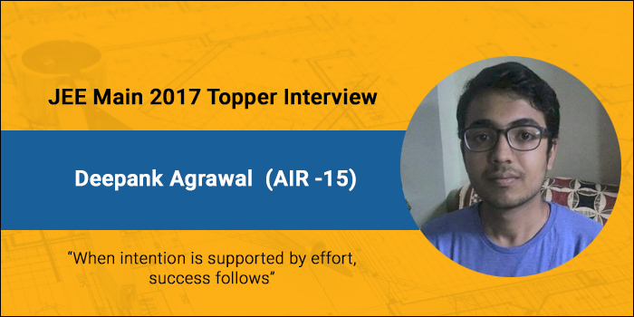 """JEE Main 2017 Topper Interview- Deepank Agrawal (AIR 15), """"When intention is supported by effort, success follows"""""""