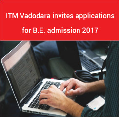 ITM Vadodara invites applications for B.E. admission 2017