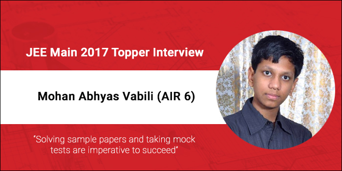 """JEE Main 2017 Topper Interview - Mohan Abhyas Vabili (AIR 6, AP EAMCET Rank 1) """"Sample papers, mock tests are imperative to succeed"""""""