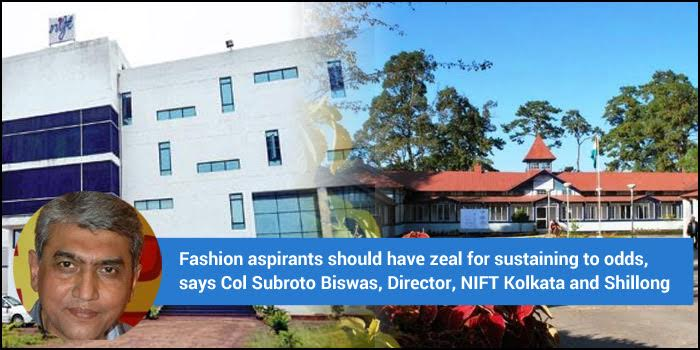 Fashion aspirants should have zeal for sustaining to odds, says Col Subroto Biswas, Director, NIFT Kolkata and Shillong