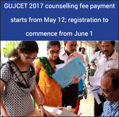 GUJCET 2017 counselling fee payment starts from May 12; registration to commence from June 1