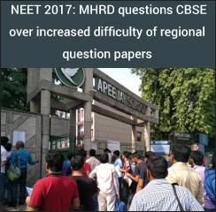 NEET 2017: MHRD questions CBSE over increased difficulty of regional question papers
