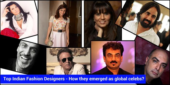 Top Indian Fashion Designers - How they emerged as global celebs?