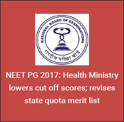 NEET PG 2017: Health Ministry lowers cut off scores; revises state quota merit list