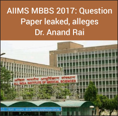 AIIMS MBBS 2017 paper leaked, alleges VYAPAM whistleblower Dr. Anand Rai