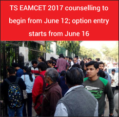 TS EAMCET 2017 counselling to begin from June 12; option entry starts from June 16