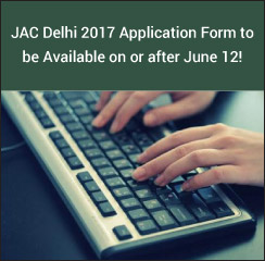 JAC Delhi 2017 Application Form to be Available on or after June 12!