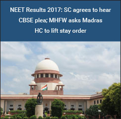 NEET Results 2017: SC agrees to hear CBSE plea; MHFW asks Madras HC to lift stay order