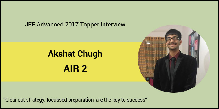 """JEE Advanced 2017 Topper Interview - Akshat Chugh (AIR 2) """"Clear cut strategy, focussed preparation, is the key to success"""""""