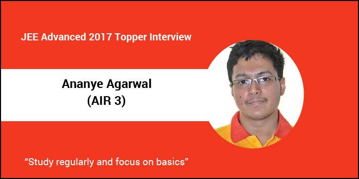 """JEE Advanced 2017 Topper Interview: Ananye Agarwal (AIR 3) """"Study regularly and focus on basics"""""""