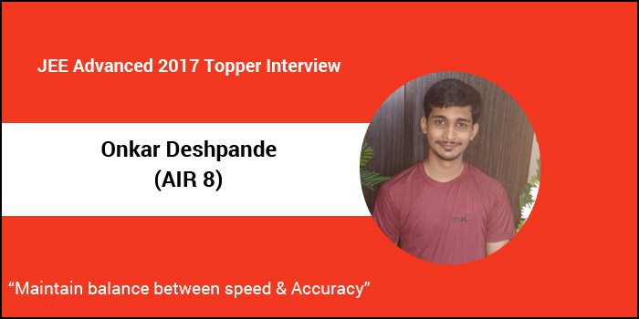 "JEE Advanced 2017 Topper Interview – Onkar Deshpande (AIR 8)  ""Maintain balance between speed & Accuracy"""