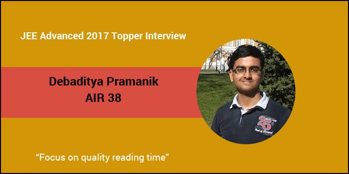 "JEE Advanced 2017 Topper Interview: Debaditya Pramanik (AIR 38) ""Focus on quality reading time"""