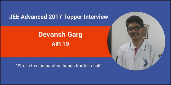 "JEE Advanced 2017 Topper Interview: Devansh Garg (AIR 19) ""Stress-free preparation brings fruitful result"""