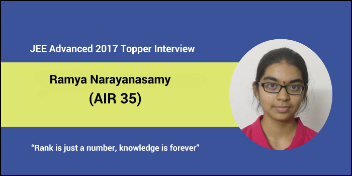 "JEE Advanced 2017 Topper Interview - Ramya Narayanasamy (AIR 35) ""Rank is just a number, knowledge is forever"""