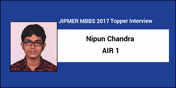 JIPMER MBBS 2017 Topper Interview: Regular revision key to success, says AIR 1 Nipun Chandra