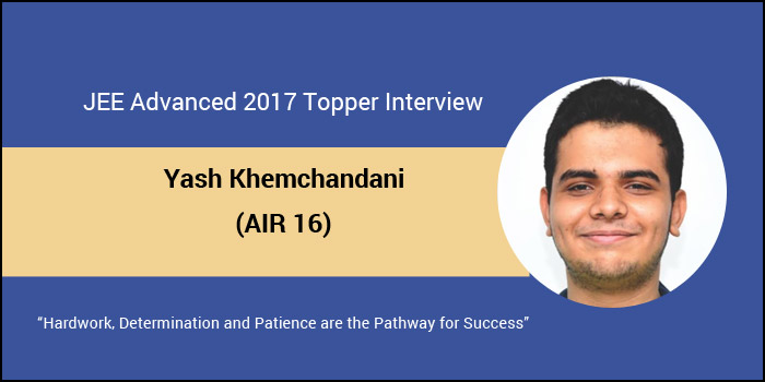 """JEE Advanced 2017 Topper Interview - Yash Khemchandani (AIR 16) """"Hardwork, Determination and Patience are the Pathway for Success"""""""