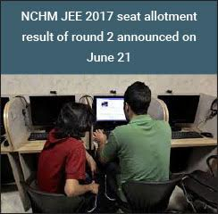 NCHM JEE 2017 seat allotment result of round 2 announced on June 21