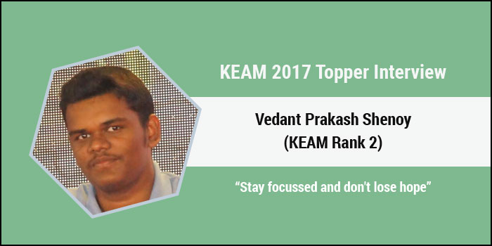 """KEAM 2017 Topper Interview -Vedant Prakash Shenoy (Rank 2) """"Stay focussed and don't lose hope"""""""