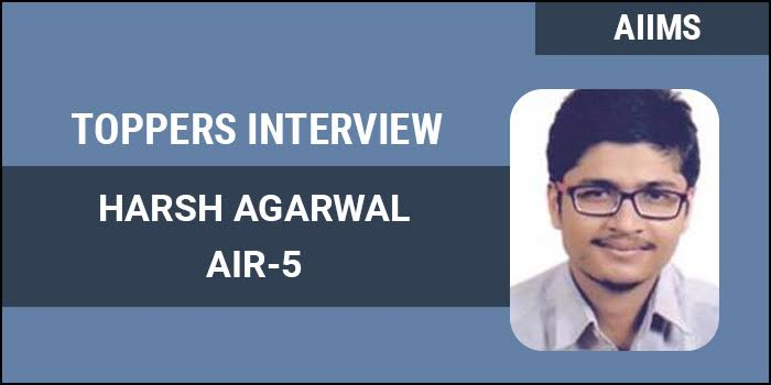 AIIMS MBBS 2017 Topper Interview: Consistent efforts play a major role, says AIR 5 Harsh Agarwal