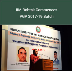 IIM Rohtak Commences PGP 2017-19 Batch; Dr Subramanian Swamy speaks on management perspective in good governance