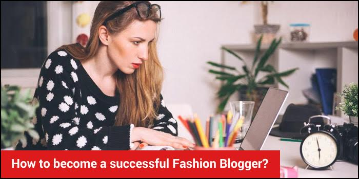 How to become a successful Fashion Blogger?