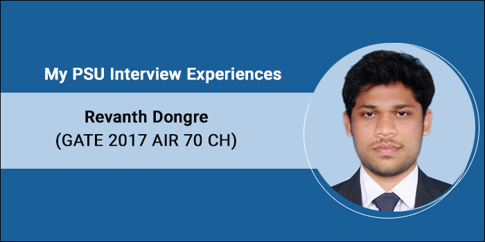 My PSU Interview Experiences - Revanth Dongre (GATE 2017 AIR 70 CH)
