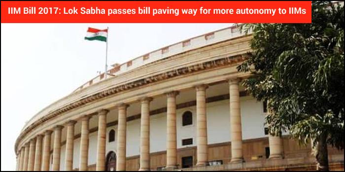 IIM Bill 2017: Lok Sabha passes bill paving way for more autonomy to IIMs