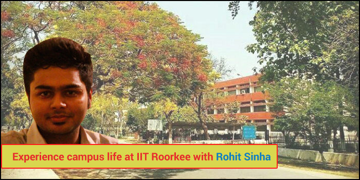 Experience campus life at IIT Roorkee with Rohit Sinha