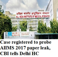 AIIMS MBBS 2017: Case registered to probe paper leak, CBI tells Delhi HC
