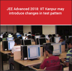 JEE Advanced 2018: IIT Kanpur may introduce changes in test pattern