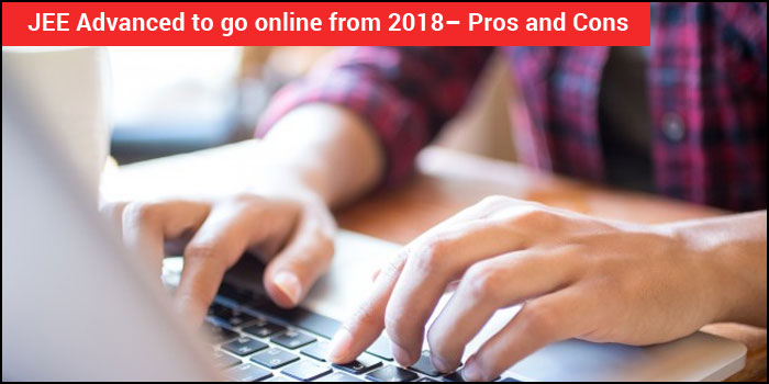 JEE Advanced to go online from 2018 - Pros and Cons