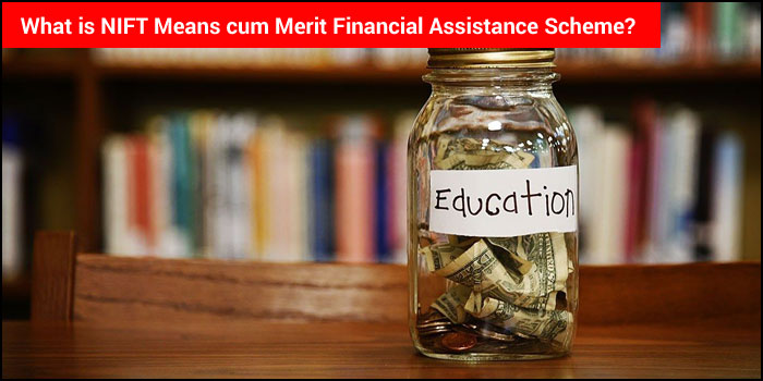 What is NIFT Means cum Merit Financial Assistance Scheme?