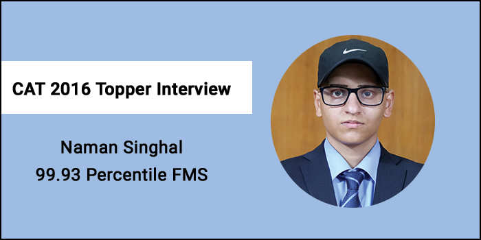 CAT 2016 Topper Interview: Analyse mock tests to know loopholes in preparation, says 99.93 percentiler Naman Singhal