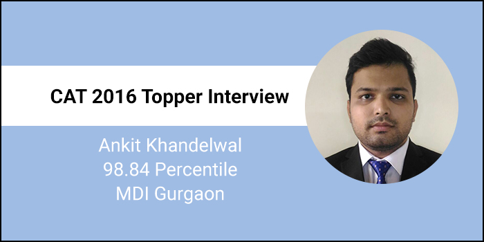 CAT 2016 Topper Interview: Coaching gives preparation a systematic approach, says 98.84 percentiler Ankit Khandelwal