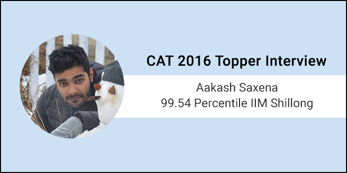 CAT 2016 Topper Interview: CAT is about making right decisions within allotted time, says 99.54 percentiler Aakash Saxena