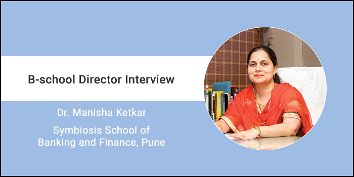 MBA (Banking and Finance) program has been designed to deliver necessary education and skill-sets, says Dr. Manisha Ketkar, Director, SSBF Pune
