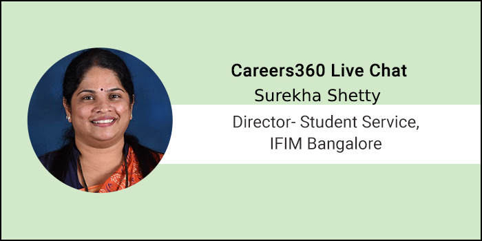 Careers360 Live Chat: Q&A with Ms. Surekha Shetty, Director- Student Service IFIM, Bangalore
