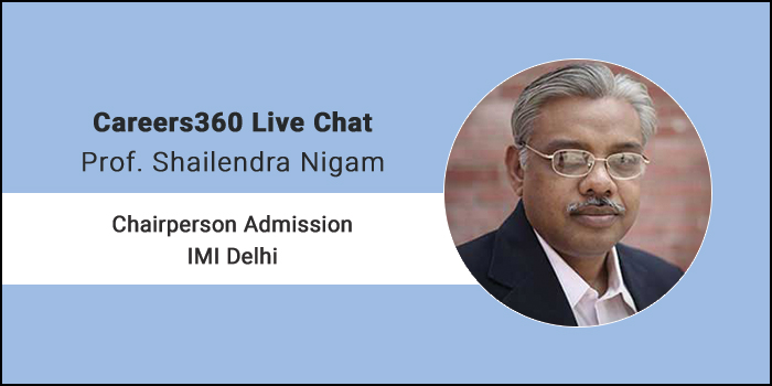 Careers360 Live Chat: Q&A with Prof. Shailendra Nigam, Chairperson Admission, IMI, New Delhi