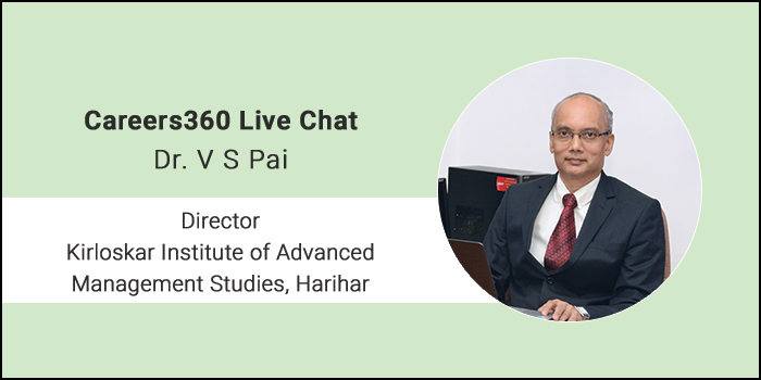 Careers360 Live Chat: Q&A session with Dr.V. S. Pai - Director at Kirloskar Institute of Advanced Management Studies, Harihar