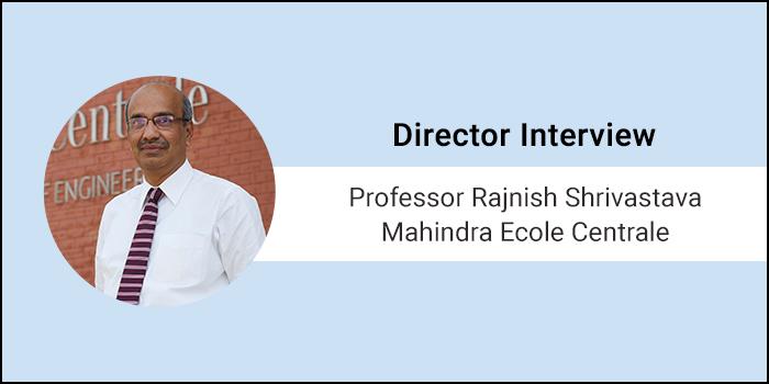 "Director Interview - Professor Rajnish Shrivastava , Mahindra Ecole Centrale ""A stronger focus on fundamentals gives a stronger grounding"""