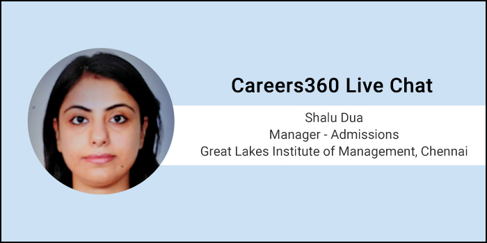 Careers360 Live Chat: Q&A session with Shalu Dua, Manager – Admissions, Great Lakes Institute of Management, Chennai