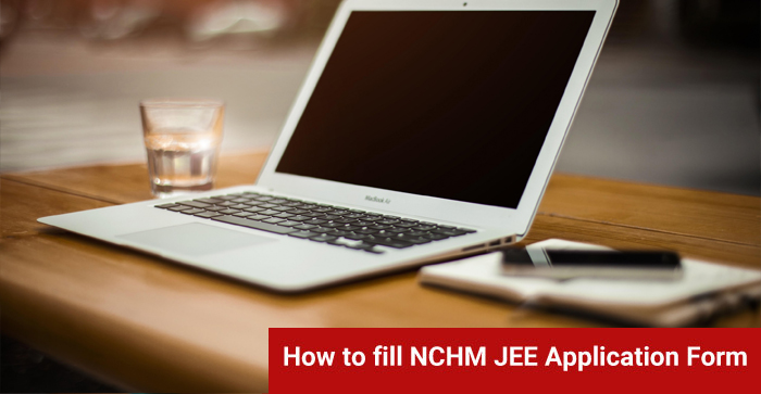 How To Fill NCHM JEE Application Form 2019