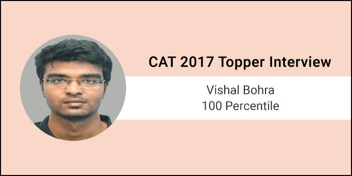 CAT 2017 Topper Interview: Having self-confidence is a prerequisite for success, says 100 percentiler Vishal Bohra
